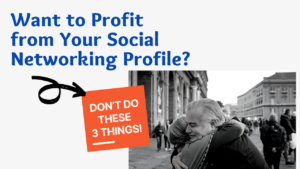 INSURANCE-Don't Do these 3 Things if You Want to Profit from Your Social Networking Profile